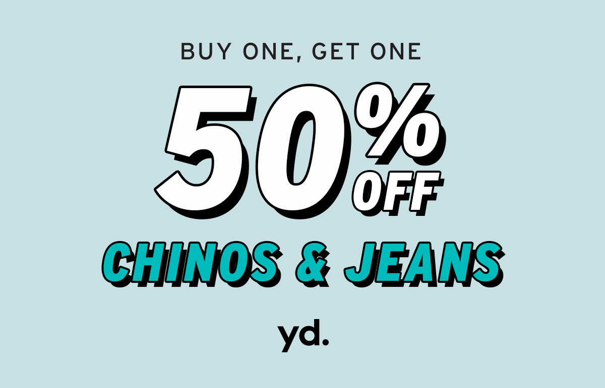 BUY ONE, GET ONE 50% OFF CHINOS AND DENIM